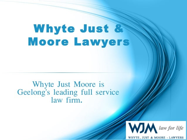 Whyte Just & Moore Lawyers Whyte Just Moore is Geelong's leading full service law firm.