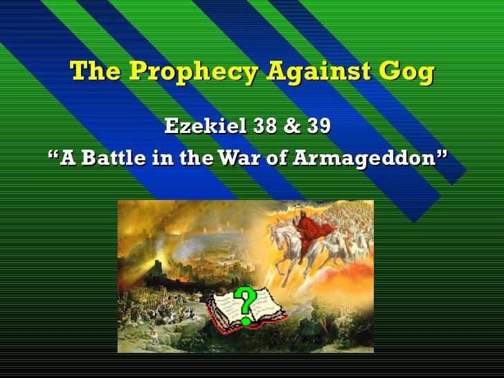 "The Prophecy Against Gog Ezekiel 38 & 39 "" A Battle in the War of Armageddon"""