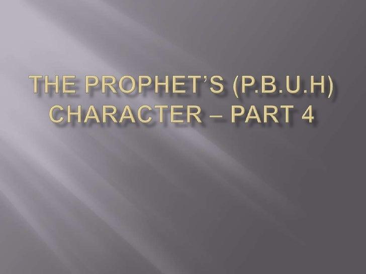 THE PROPHET'S (P.b.u.h) CHARACTER – Part 4<br />