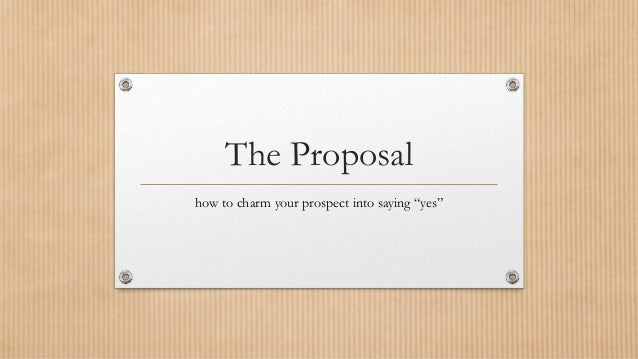 """The Proposal how to charm your prospect into saying """"yes"""""""