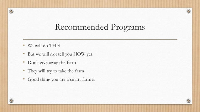Recommended Programs • We will do THIS • But we will not tell you HOW yet • Don't give away the farm • They will try to ta...