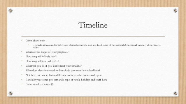 Timeline • Gantt charts rule • If you didn't have me for 220: Gantt charts illustrate the start and finish dates of the te...