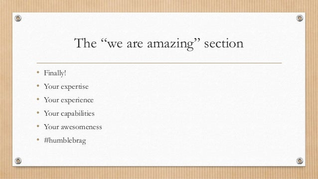 """The """"we are amazing"""" section • Finally! • Your expertise • Your experience • Your capabilities • Your awesomeness • #humbl..."""