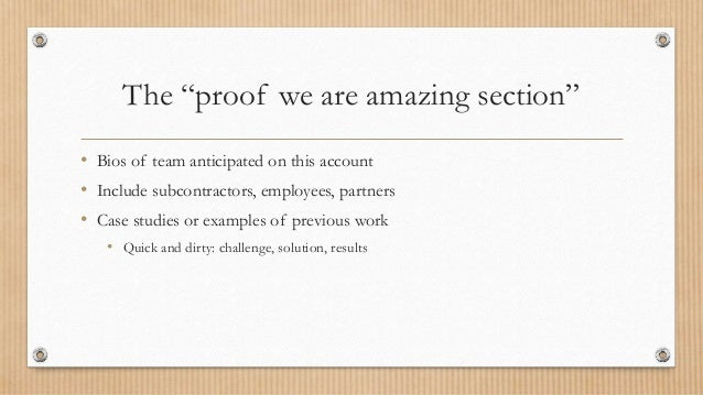 """The """"proof we are amazing section"""" • Bios of team anticipated on this account • Include subcontractors, employees, partner..."""