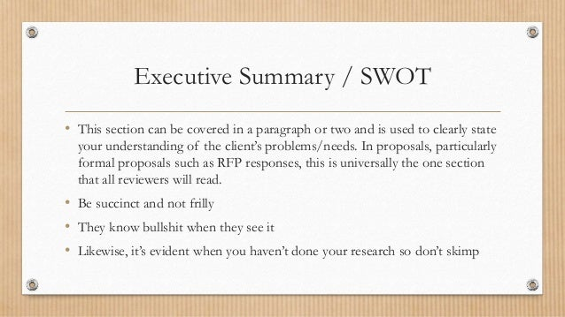 Executive Summary / SWOT • This section can be covered in a paragraph or two and is used to clearly state your understandi...