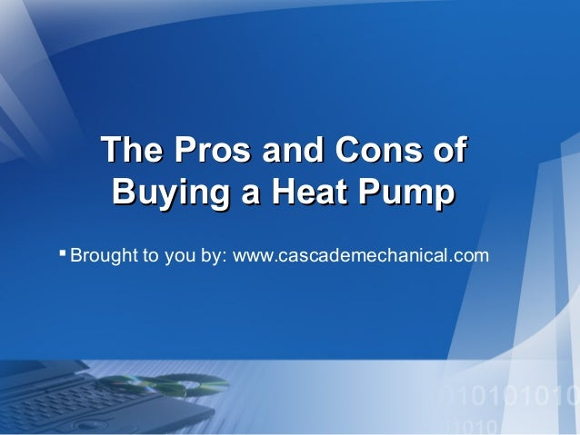 The Pros and Cons of Buying a Heat Pump  Brought to you by: www.cascademechanical.com