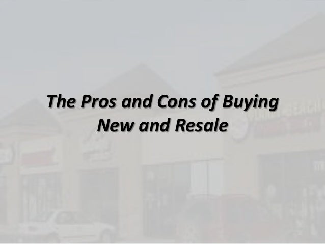 The pros and cons of buying new and(finished)
