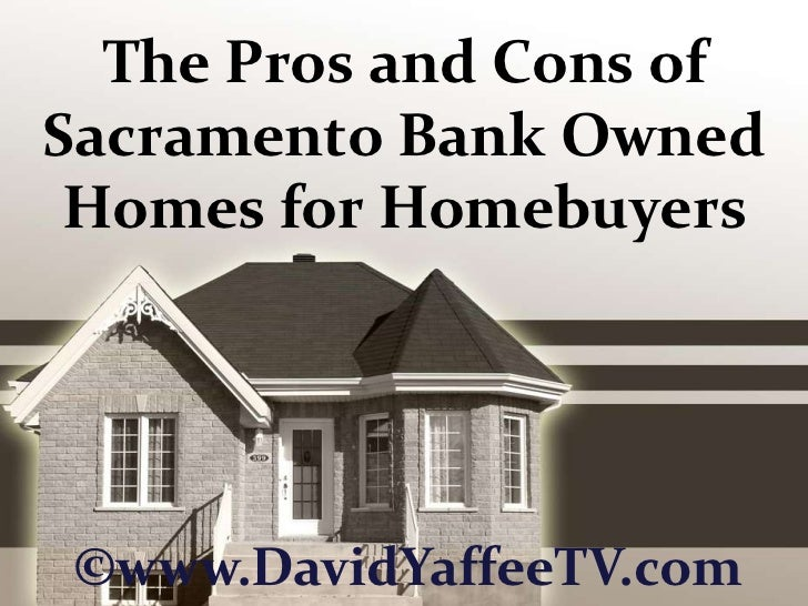 The Pros and Cons of Sacramento Bank Owned Homes for Homebuyers<br />©www.DavidYaffeeTV.com<br />