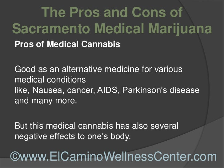 pros and cons of medical marijuana A greener outlook an examination of the pros and cons of marijuana and its possible legal  colorado approved the use of medical marijuana in 2000 and since.