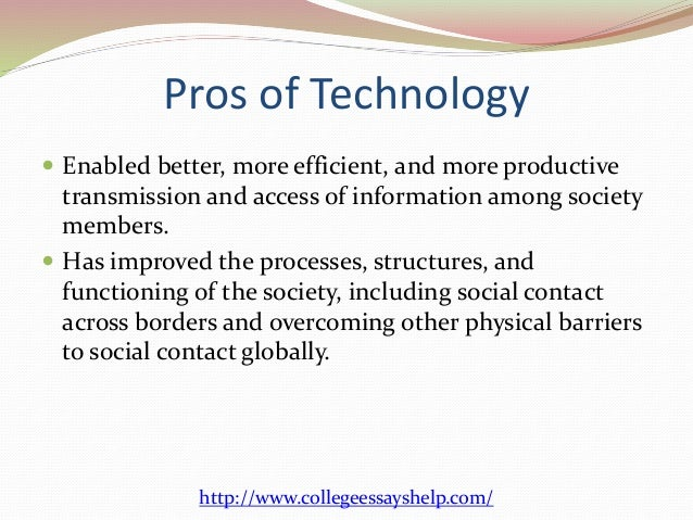 benefits and drawbacks of technology essay Typing an essay is easier and more enjoyable than writing a report by   technology's benefits far outweigh any drawbacks created by fast,.