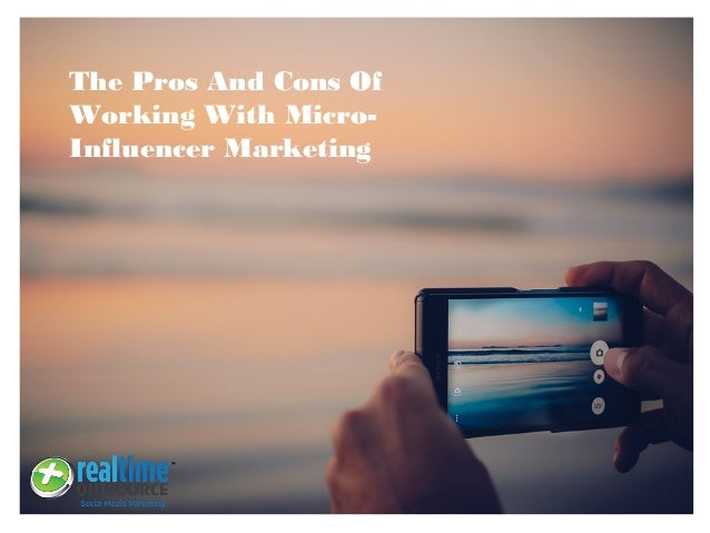 The Pros And Cons Of Working With Micro- Influencer Marketing