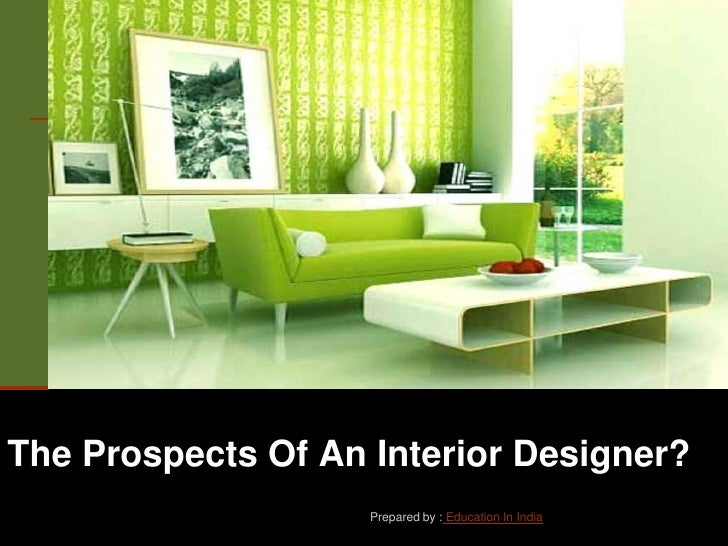 The Prospects Of An Interior Designer?                    Prepared by : Education In India