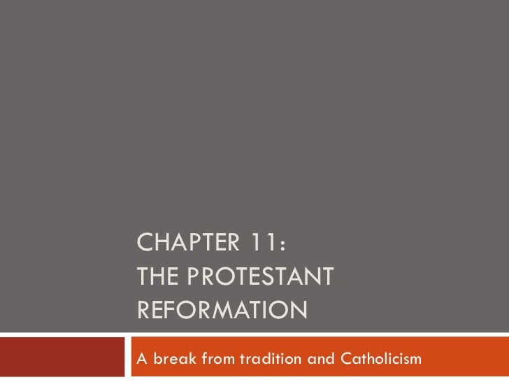 CHAPTER 11:THE PROTESTANTREFORMATIONA break from tradition and Catholicism