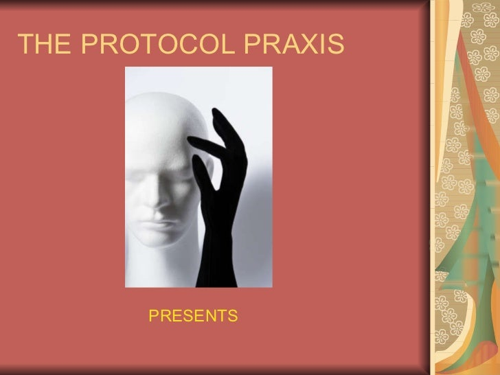 THE PROTOCOL PRAXIS PRESENTS