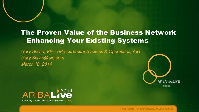 The Proven Value of the Business Network – Enhancing Your Existing Systems Gary Slavin, VP – eProcurement Systems & Operat...