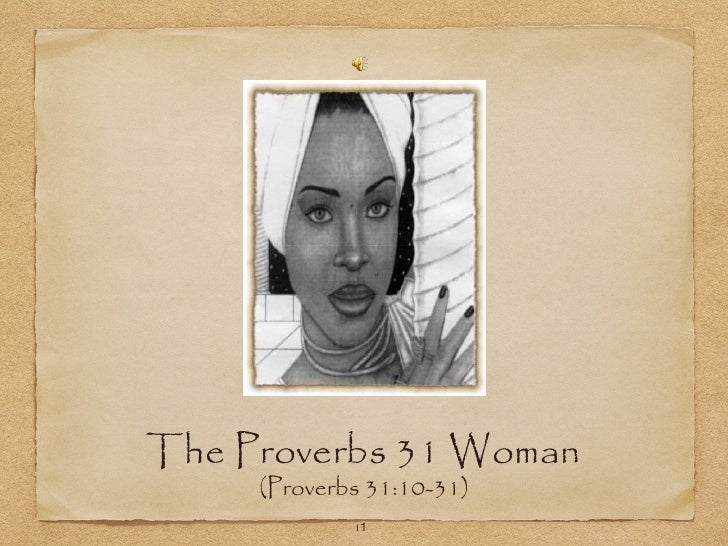 The Proverbs 31 Woman     (Proverbs 31:10-31)             11