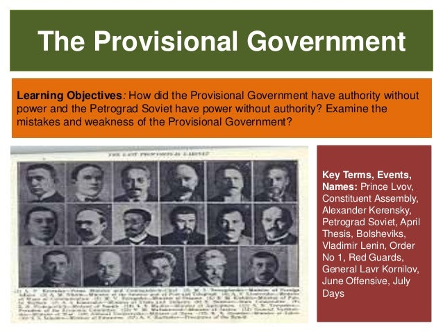 The Provisional Government Learning Objectives: How did the Provisional Government have authority without power and the Pe...