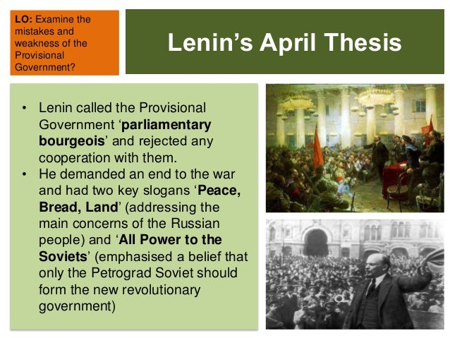 lenin and april thesis April theses: april theses, , in russian history, program developed by lenin during the russian revolution of 1917, calling for soviet control of state power the theses, published in april 1917, contributed to the july days uprising and also to the bolshevik coup d'etat in october 1917.