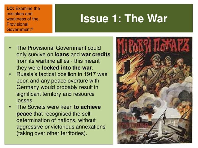 weakness of the provisional government an Again, the provisional government failed, because it didn't end the war  this  made the government seem weak and made the bolsheviks popular (they took.