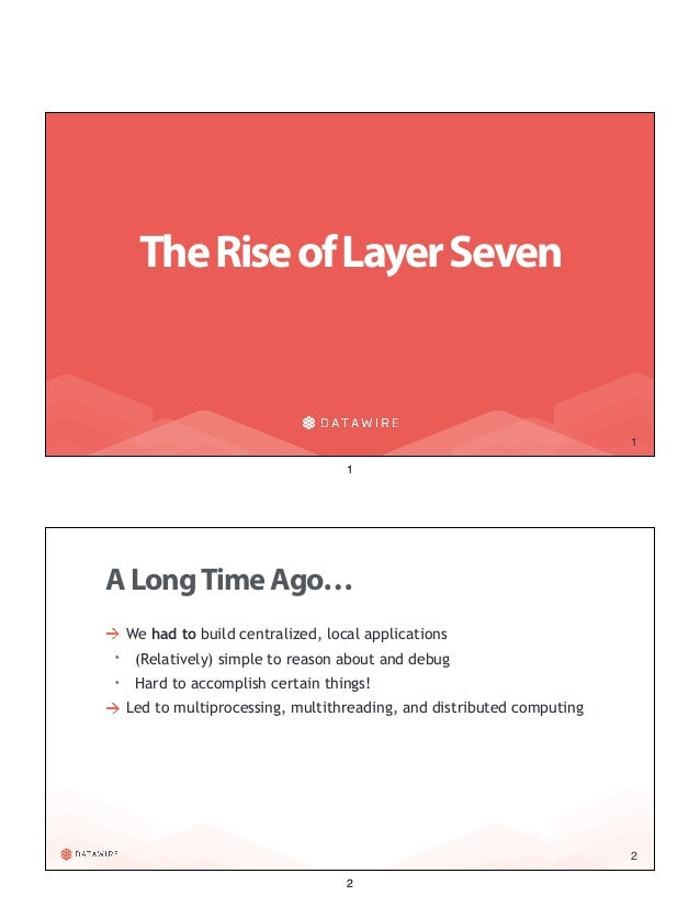 1 TheRiseofLayerSeven 1 2 We had to build centralized, local applications * (Relatively) simple to reason about and debug ...