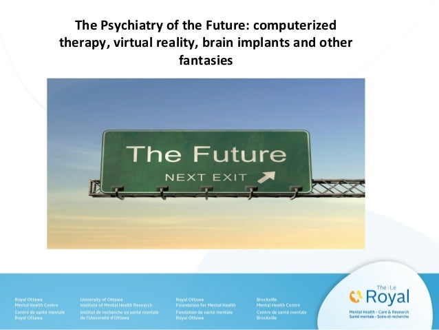 The Psychiatry of the Future: computerized therapy, virtual reality, brain implants and other fantasies