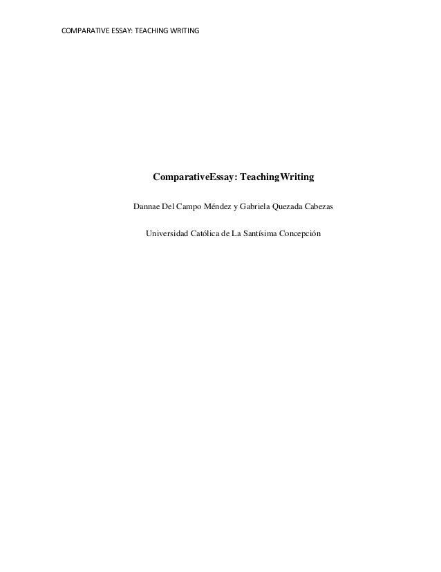 COMPARATIVE ESSAY: TEACHING WRITINGComparativeEssay: TeachingWritingDannae Del Campo Méndez y Gabriela Quezada CabezasUniv...