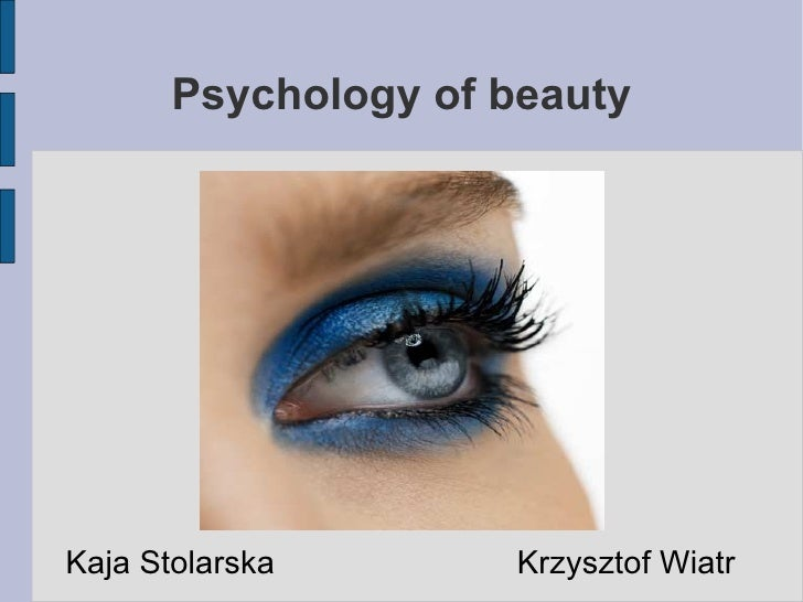 Psychology of beauty <ul><li>Kaja Stolarska  Krzysztof Wiatr </li></ul>