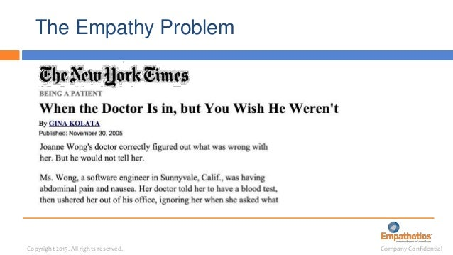 Company ConfidentialCopyright 2015. All rights reserved. The Empathy Problem Doctor and Patient Medical Student Burnout an...