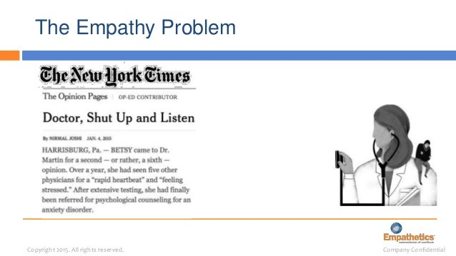 Company ConfidentialCopyright 2015. All rights reserved. The Empathy Problem Empathy is declining in healthcare, resulting...