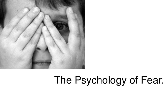 The Psychology of Fear.