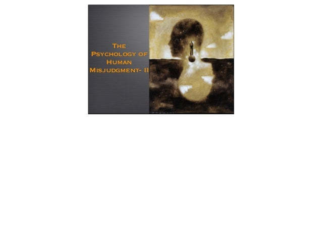 ThePsychology of    HumanMisjudgment- II
