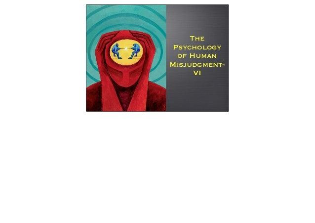 The Psychology  of HumanMisjudgment-      VI