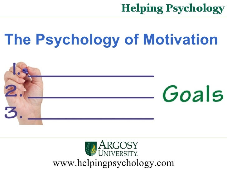 The Psychology of Motivation   www.helpingpsychology.com