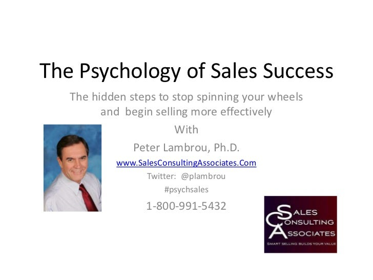 The Psychology of Sales Success<br />The hidden steps to stop spinning your wheels and  begin selling more effectively<br ...