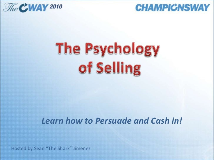 """The Psychology <br />of Selling<br />Learn how to Persuade and Cash in!<br />Hosted by Sean """"The Shark"""" Jimenez<br />"""