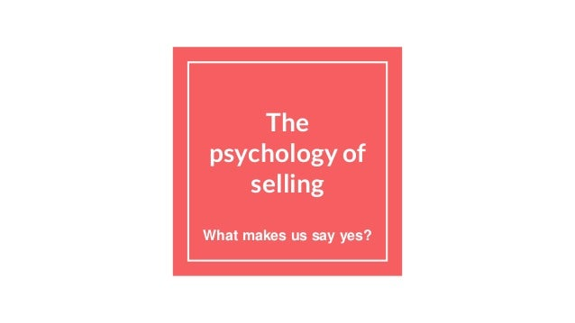 The psychology of selling What makes us say yes?