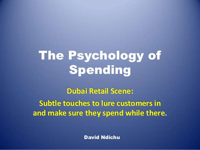 The Psychology of     Spending          Dubai Retail Scene:  Subtle touches to lure customers inand make sure they spend w...