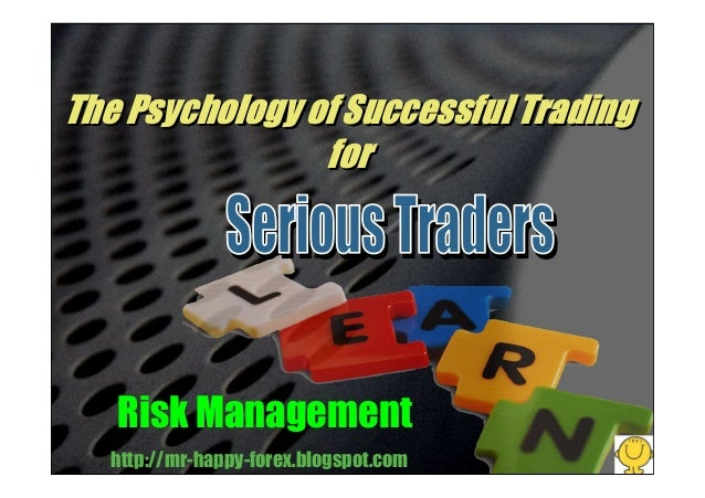 The Psychology of Successful Trading for The Psychology of Successful Trading for http://mr-happy-forex.blogspot.com Risk ...