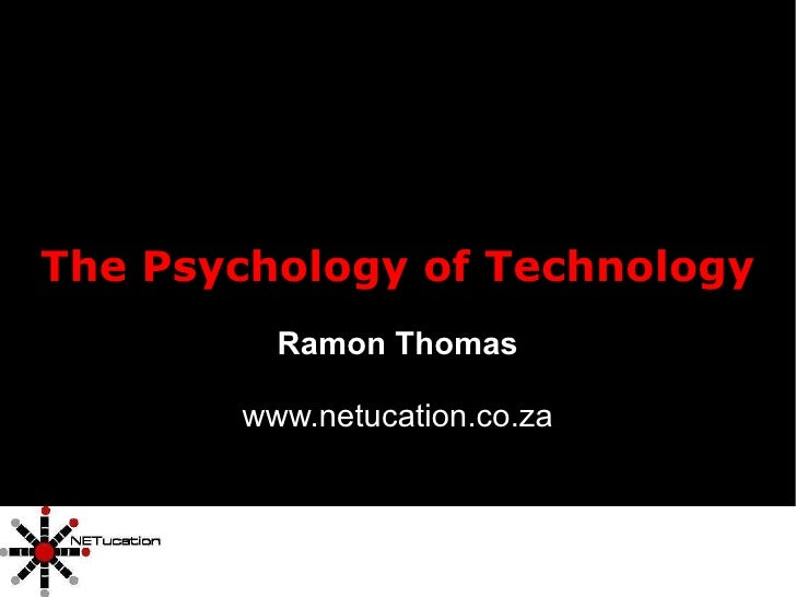 The Psychology of Technology Ramon Thomas www.netucation.co.za
