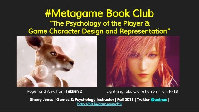 """#Metagame Book Club """"The Psychology of the Player & Game Character Design and Representation"""" Sherry Jones 