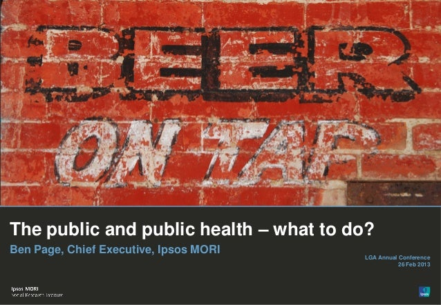 The public and public health – what to do?Ben Page, Chief Executive, Ipsos MORI                                        LGA...