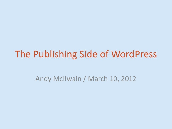 The Publishing Side of WordPress    Andy McIlwain / March 10, 2012