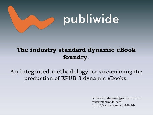 The industry standard dynamic eBook foundry. An integrated methodology for streamlining the production of EPUB 3 dynamic e...