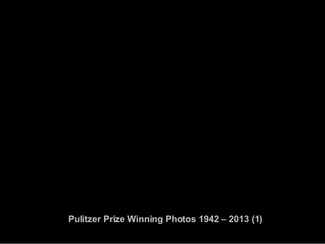 Pulitzer Prize Winning Photos 1942 2013 1