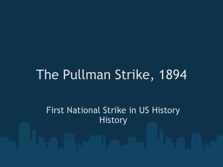 pullman strike essay George pullman born: george  the use of federal military troops which left 30 strikers dead in the violent suppression of workers there to end the pullman strike.