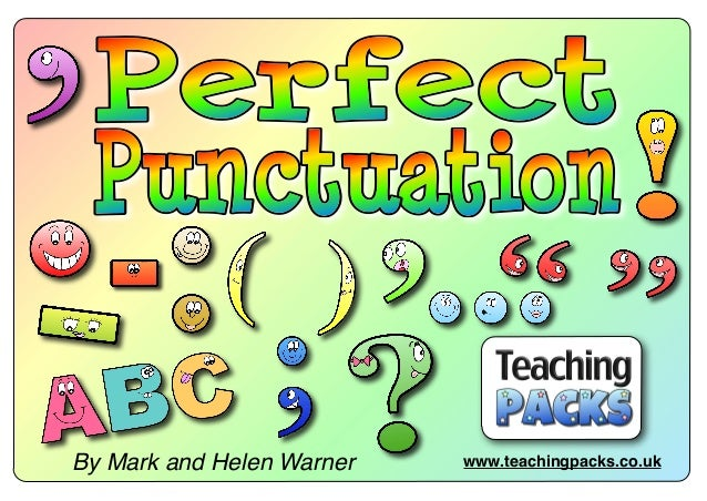 © Teaching Packs - Perfect Punctuation - Page 1 www.teachingpacks.co.ukBy Mark and Helen Warner