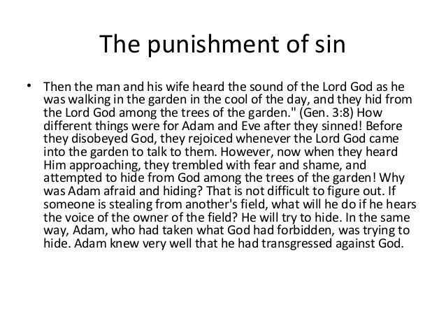 The punishment of sin• Then the man and his wife heard the sound of the Lord God as he  was walking in the garden in the c...