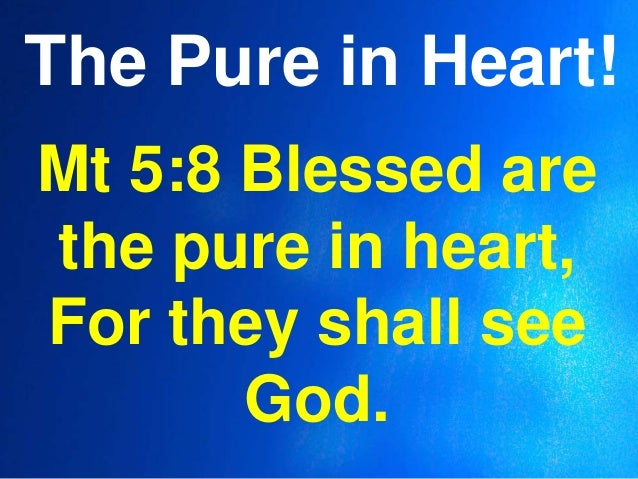 The Pure in Heart!