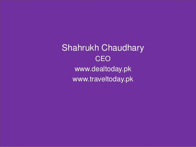 Shahrukh Chaudhary CEO www.dealtoday.pk www.traveltoday.pk