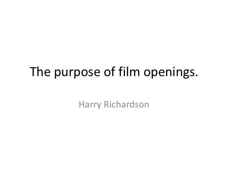The purpose of film openings.        Harry Richardson